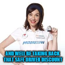 AND WELL BE TAKING BACK THAT SAFE DRIVER DISCOUNT | made w/ Imgflip meme maker