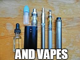 AND VAPES | made w/ Imgflip meme maker