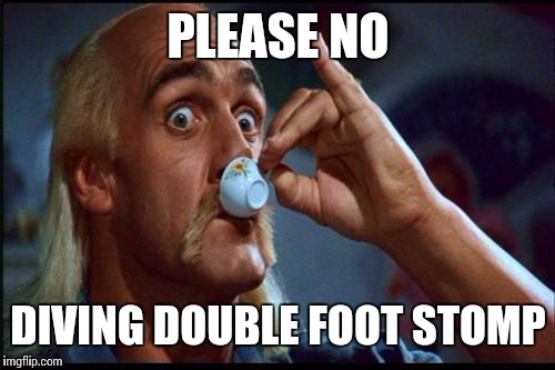 PLEASE NO DIVING DOUBLE FOOT STOMP | made w/ Imgflip meme maker