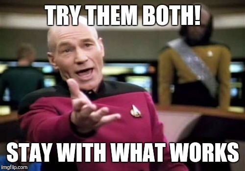 Picard Wtf Meme | TRY THEM BOTH! STAY WITH WHAT WORKS | image tagged in memes,picard wtf | made w/ Imgflip meme maker