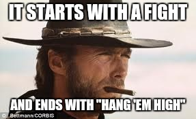 "In My Day... | IT STARTS WITH A FIGHT AND ENDS WITH ""HANG 'EM HIGH"" 