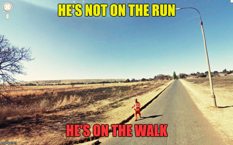 HE'S NOT ON THE RUN HE'S ON THE WALK | made w/ Imgflip meme maker