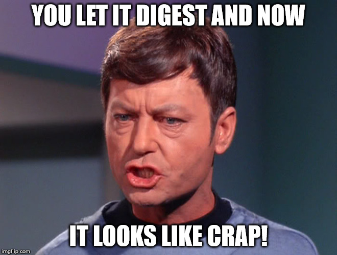 YOU LET IT DIGEST AND NOW IT LOOKS LIKE CRAP! | made w/ Imgflip meme maker