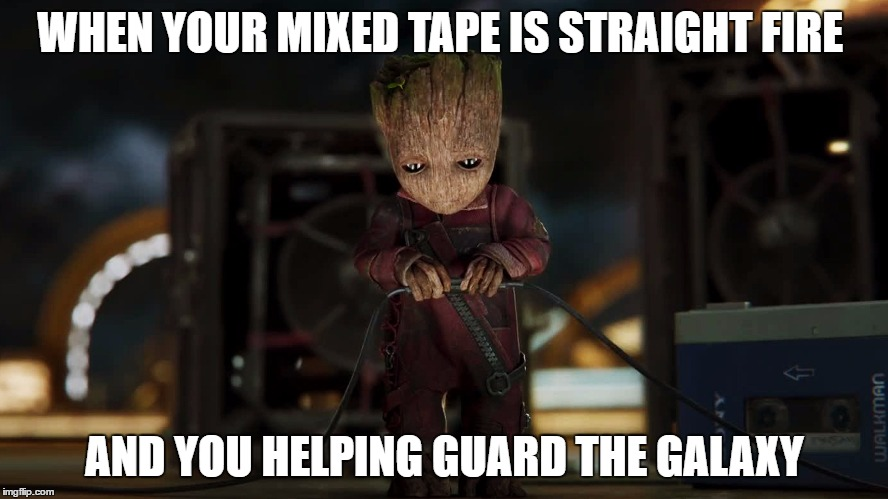 Fire Wood | WHEN YOUR MIXED TAPE IS STRAIGHT FIRE AND YOU HELPING GUARD THE GALAXY | image tagged in guardians of the galaxy vol 2,baby groot,dank memes,memes,original meme | made w/ Imgflip meme maker