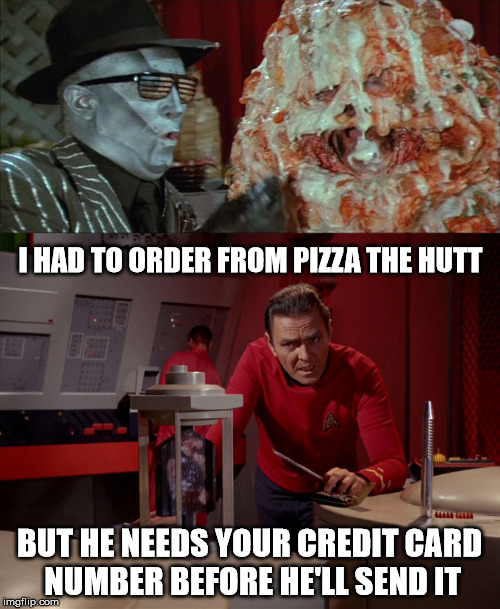 I HAD TO ORDER FROM PIZZA THE HUTT BUT HE NEEDS YOUR CREDIT CARD NUMBER BEFORE HE'LL SEND IT | made w/ Imgflip meme maker