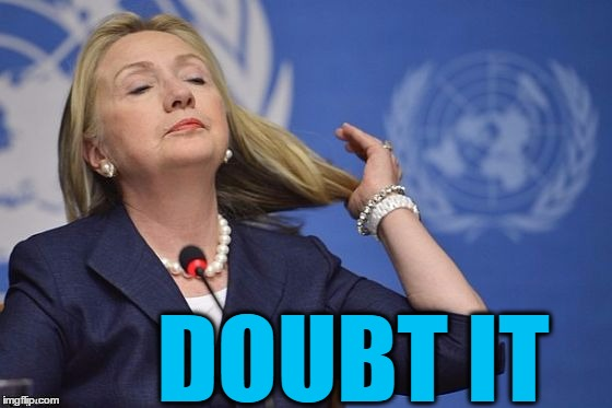 Hillary | DOUBT IT | image tagged in hillary | made w/ Imgflip meme maker