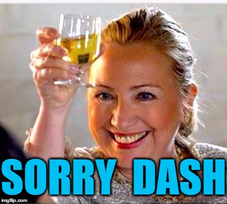 clinton toast | SORRY  DASH | image tagged in clinton toast | made w/ Imgflip meme maker