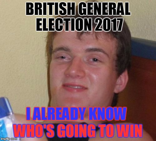 British Election 2017 | BRITISH GENERAL ELECTION 2017 WHO'S GOING TO WIN I ALREADY KNOW | image tagged in uk,general election,2017,voters,jeremy corbyn,theresa may | made w/ Imgflip meme maker