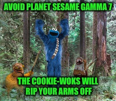 AVOID PLANET SESAME GAMMA 7 THE COOKIE-WOKS WILL RIP YOUR ARMS OFF | made w/ Imgflip meme maker