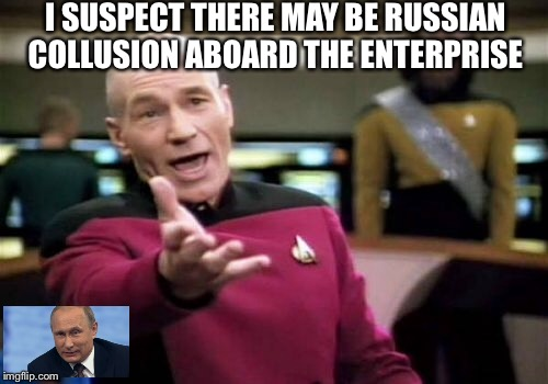 Picard Wtf Meme | I SUSPECT THERE MAY BE RUSSIAN COLLUSION ABOARD THE ENTERPRISE | image tagged in memes,picard wtf | made w/ Imgflip meme maker
