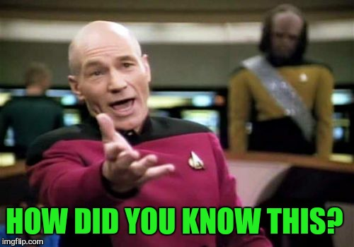 Picard Wtf Meme | HOW DID YOU KNOW THIS? | image tagged in memes,picard wtf | made w/ Imgflip meme maker