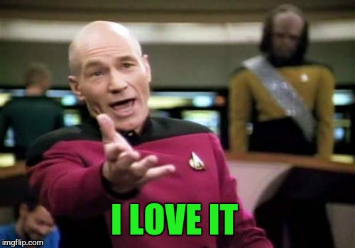 Picard Wtf Meme | I LOVE IT | image tagged in memes,picard wtf | made w/ Imgflip meme maker