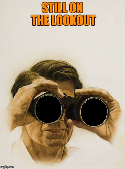 Pulp Art blank binoculars | STILL ON THE LOOKOUT | image tagged in pulp art blank binoculars | made w/ Imgflip meme maker