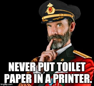 captain obvious | NEVER PUT TOILET PAPER IN A PRINTER. | image tagged in captain obvious | made w/ Imgflip meme maker