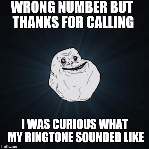 WRONG NUMBER BUT THANKS FOR CALLING I WAS CURIOUS WHAT MY RINGTONE SOUNDED LIKE | made w/ Imgflip meme maker