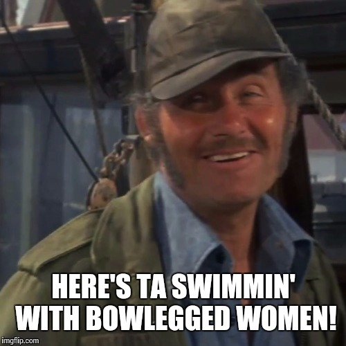 HERE'S TA SWIMMIN' WITH BOWLEGGED WOMEN! | made w/ Imgflip meme maker