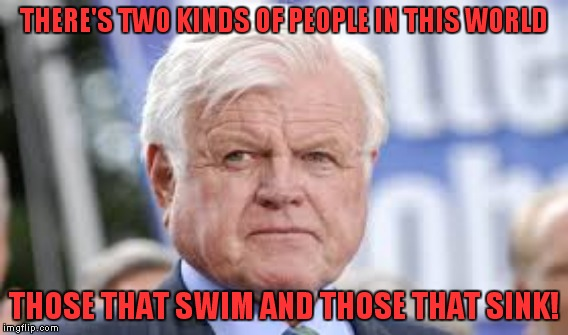 THERE'S TWO KINDS OF PEOPLE IN THIS WORLD THOSE THAT SWIM AND THOSE THAT SINK! | made w/ Imgflip meme maker