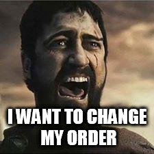 I WANT TO CHANGE MY ORDER | made w/ Imgflip meme maker