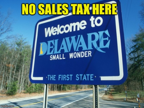 NO SALES TAX HERE | made w/ Imgflip meme maker