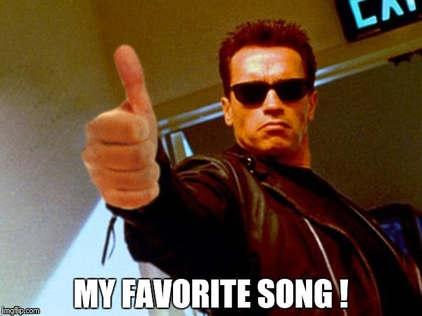 Arnold likes it | MY FAVORITE SONG ! | image tagged in arnold likes it | made w/ Imgflip meme maker