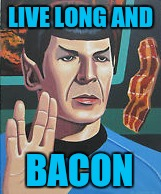 LIVE LONG AND BACON | made w/ Imgflip meme maker