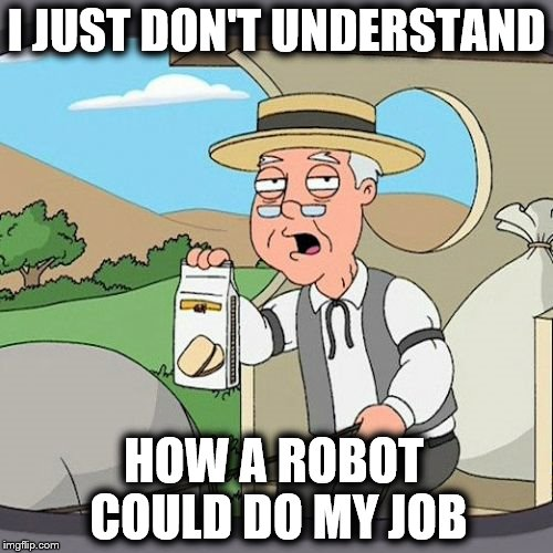 Pepperidge Farm Remembers Meme | I JUST DON'T UNDERSTAND HOW A ROBOT COULD DO MY JOB | image tagged in memes,pepperidge farm remembers | made w/ Imgflip meme maker
