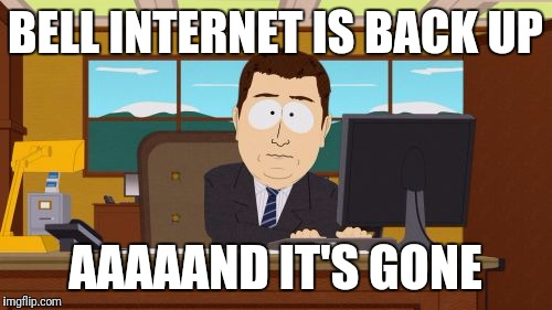 Aaaaand Its Gone Meme | BELL INTERNET IS BACK UP AAAAAND IT'S GONE | image tagged in memes,aaaaand its gone | made w/ Imgflip meme maker
