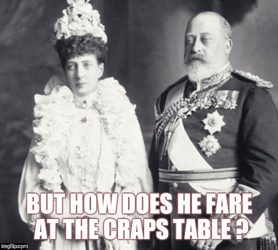 Memes | BUT HOW DOES HE FARE AT THE CRAPS TABLE ? | image tagged in memes | made w/ Imgflip meme maker