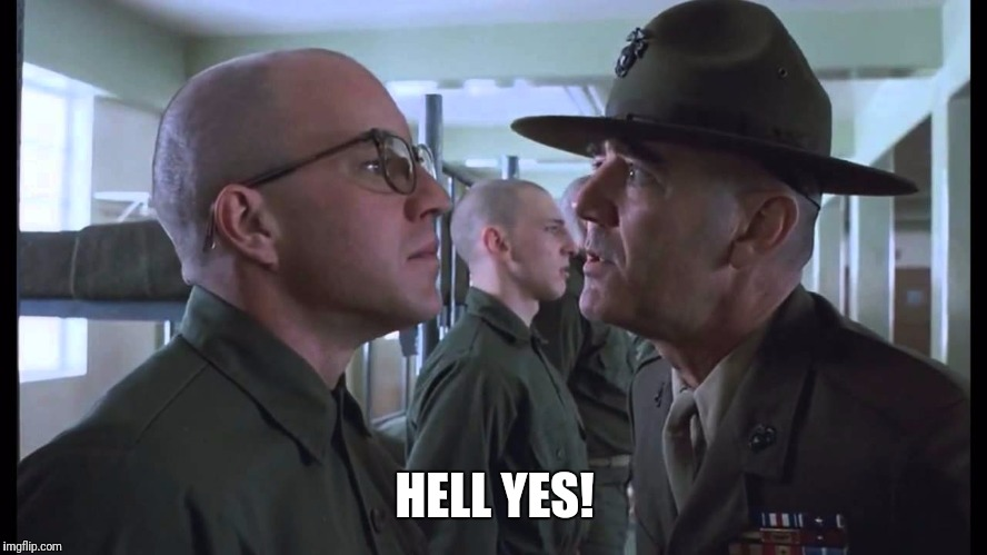 full metal jacket | HELL YES! | image tagged in full metal jacket | made w/ Imgflip meme maker