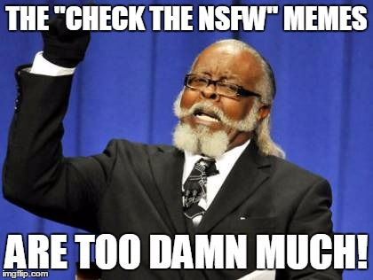 "Too Damn High Meme | THE ""CHECK THE NSFW"" MEMES ARE TOO DAMN MUCH! 