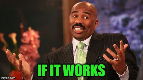 Steve Harvey Meme | IF IT WORKS | image tagged in memes,steve harvey | made w/ Imgflip meme maker