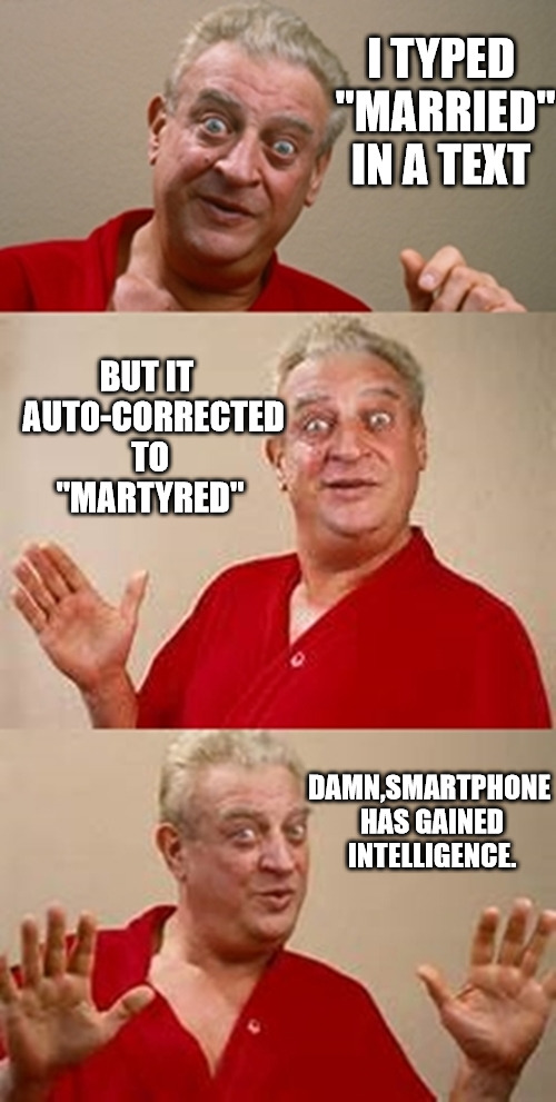 "The Karma of the universe is real | I TYPED ""MARRIED"" IN A TEXT DAMN,SMARTPHONE HAS GAINED INTELLIGENCE. BUT IT  AUTO-CORRECTED TO ""MARTYRED"" 