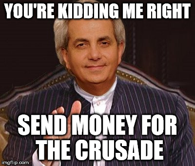 YOU'RE KIDDING ME RIGHT SEND MONEY FOR THE CRUSADE | made w/ Imgflip meme maker