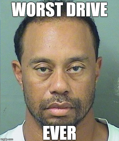 WORST DRIVE EVER | image tagged in tiger woods | made w/ Imgflip meme maker