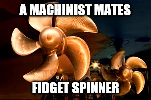 Yes, I served | A MACHINIST MATES FIDGET SPINNER | image tagged in fidget spinner,navy | made w/ Imgflip meme maker