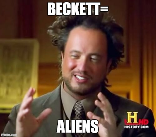 Ancient Aliens Meme | BECKETT= ALIENS | image tagged in memes,ancient aliens | made w/ Imgflip meme maker