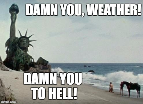 Damn you, Weather! | DAMN YOU, WEATHER! DAMN YOU TO HELL! | image tagged in charlton heston planet of the apes,damn you,memes,planet of the apes | made w/ Imgflip meme maker