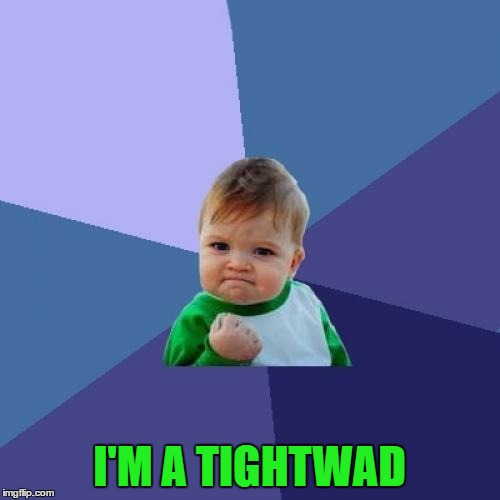 Success Kid Meme | I'M A TIGHTWAD | image tagged in memes,success kid | made w/ Imgflip meme maker