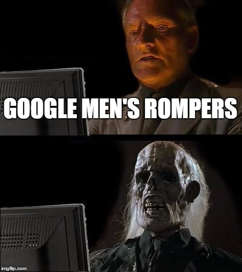 Ill Just Wait Here Meme | GOOGLE MEN'S ROMPERS | image tagged in memes,ill just wait here | made w/ Imgflip meme maker