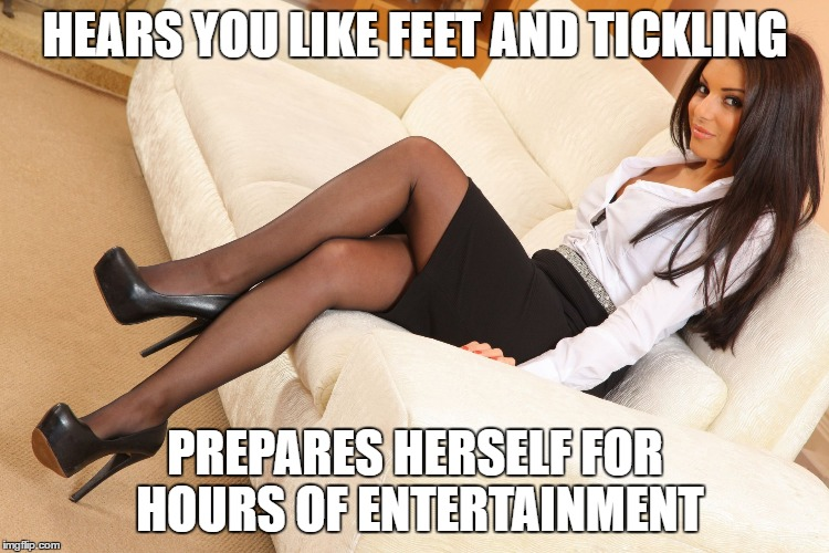 Hears you like feet and tickling | HEARS YOU LIKE FEET AND TICKLING PREPARES HERSELF FOR HOURS OF ENTERTAINMENT | image tagged in tickle,nylons,heels,sexy,beautiful | made w/ Imgflip meme maker
