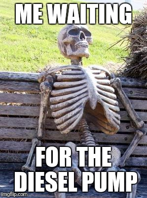 Waiting Skeleton Meme | ME WAITING FOR THE DIESEL PUMP | image tagged in memes,waiting skeleton | made w/ Imgflip meme maker