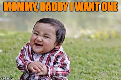 Evil Toddler Meme | MOMMY, DADDY I WANT ONE | image tagged in memes,evil toddler | made w/ Imgflip meme maker
