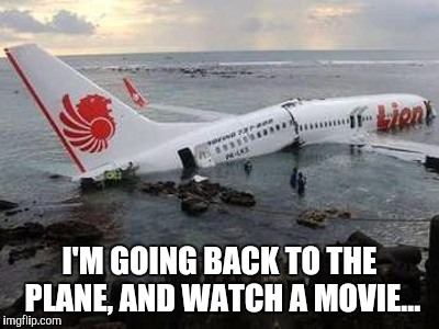 Memes | I'M GOING BACK TO THE PLANE, AND WATCH A MOVIE... | image tagged in memes | made w/ Imgflip meme maker