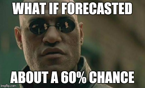 Matrix Morpheus Meme | WHAT IF FORECASTED ABOUT A 60% CHANCE | image tagged in memes,matrix morpheus | made w/ Imgflip meme maker