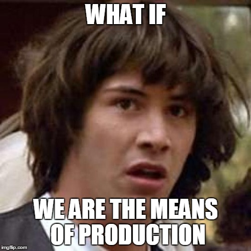 Keep really calm | WHAT IF WE ARE THE MEANS OF PRODUCTION | image tagged in memes,conspiracy keanu | made w/ Imgflip meme maker