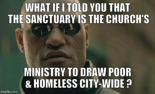 Matrix Morpheus Meme | WHAT IF I TOLD YOU THAT THE SANCTUARY IS THE CHURCH'S MINISTRY TO DRAW POOR & HOMELESS CITY-WIDE ? | image tagged in memes,matrix morpheus | made w/ Imgflip meme maker