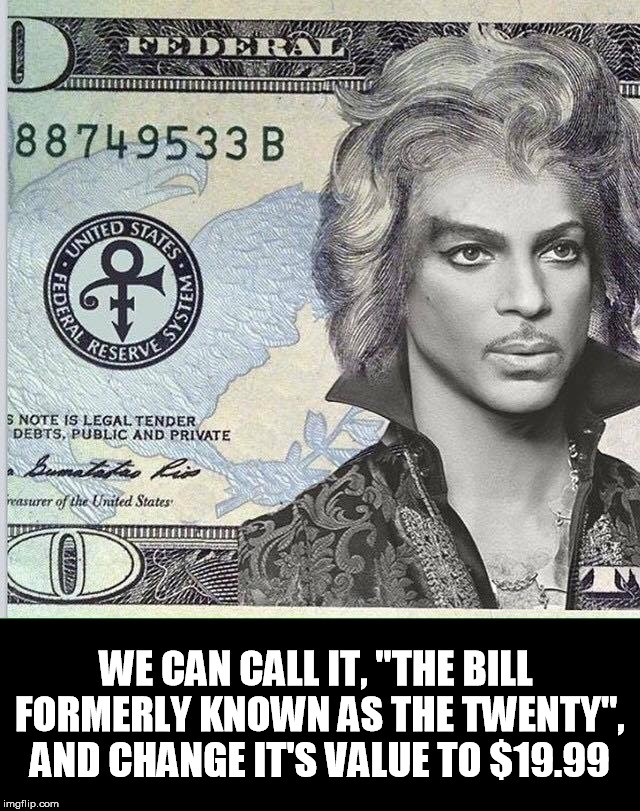 "We can call it, ""the bill formerly known as the twenty"", and change it's value to $19.99. 