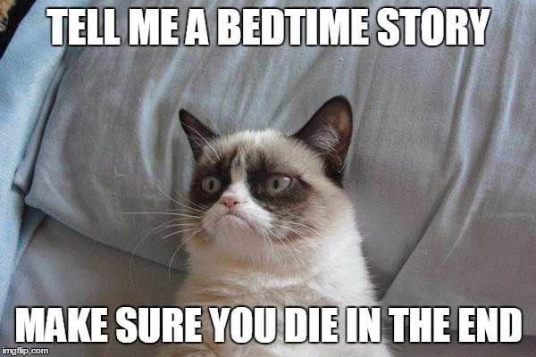 Grumpy Cat Bed | TELL ME A BEDTIME STORY MAKE SURE YOU DIE IN THE END | image tagged in memes,grumpy cat bed,grumpy cat | made w/ Imgflip meme maker