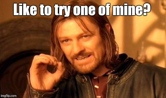 One Does Not Simply Meme | Like to try one of mine? | image tagged in memes,one does not simply | made w/ Imgflip meme maker
