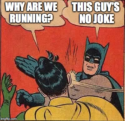 Batman Slapping Robin Meme | WHY ARE WE RUNNING? THIS GUY'S NO JOKE | image tagged in memes,batman slapping robin | made w/ Imgflip meme maker